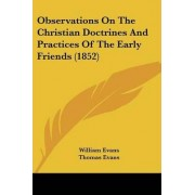 Observations On The Christian Doctrines And Practices Of The Early Friends (1852) by William Evans