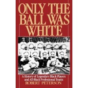 Only the Ball Was White by Robert Peterson
