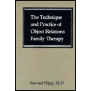 The Technique and Practice of Object Relations Family Therapy by Samuel Slipp