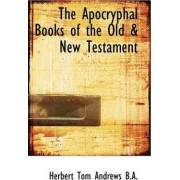 The Apocryphal Books of the Old & New Testament by Herbert Tom Andrews