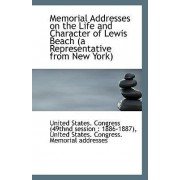 Memorial Addresses on the Life and Character of Lewis Beach (a Representative from New York) by States Congress (49thnd Session 1886-