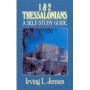 First and Second Thessalonians by Irving L. Jensen