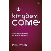 Kingdom Come by Philip Ryken