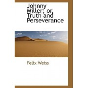 Johnny Miller; Or, Truth and Perseverance by Felix Weiss