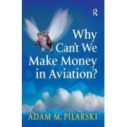 Why Can't We Make Money in Aviation? by Adam M. Pilarski