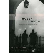 Queer London by Matt Houlbrook