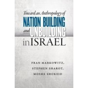 Toward an Anthropology of Nation Building and Unbuilding in Israel by Fran Markowitz
