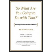 So What are You Going to Do With That? by Susan Basalla