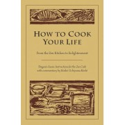 How to Cook Your Life by Dogen