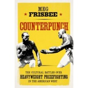 Counterpunch: The Cultural Battles Over Heavyweight Prizefighting in the American West
