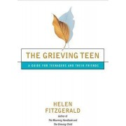 The Grieving Teen: A Guide for Teenagers and Their Friends by Helen Fitzgerald
