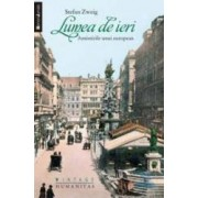 Lumea de ieri - Amintirile unui european - Stefan Zweig
