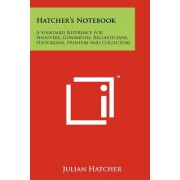 Hatcher's Notebook: A Standard Reference for Shooters, Gunsmiths, Ballasticians, Historians, Hunters and Collectors
