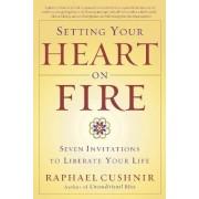 Setting Your Heart on Fire by Raphael Cushnir