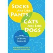 Socks Are Like Pants, Cats Are Like Dogs by Malke Rosenfeld