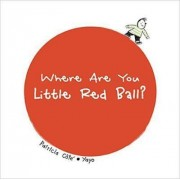 Where Are You Little Red Ball? by Patricia Cote