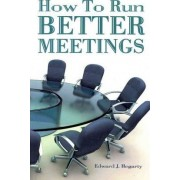 How to Run Better Meetings by Edward J Hegarty