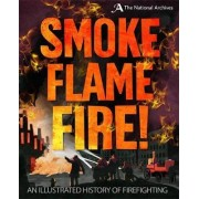 A Smoke, Flame, Fire!: A History of Firefighting by Roy Apps