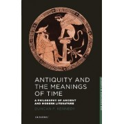 Antiquity and the Meanings of Time by Duncan F. Kennedy