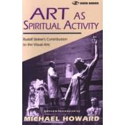 Art as Spiritual Activity by Rudolf Steiner