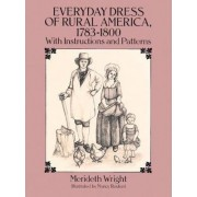 The Everyday Dress of Rural America, 1783-1800, with Instructions and Patterns by Meriteth Wright