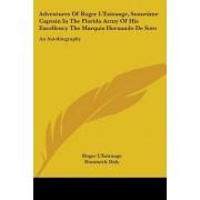 Adventures of Roger L'Estrange, Sometime Captain in the Florida Army of His Excellency the Marquis Hernando de Soto by Roger L'Estrange