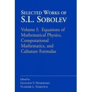 Selected Works of S.L. Sobolev: Equations of Mathematical Physics, Computational Mathematics, and Cubature Formulas Vol. 1 by Gennadii V. Demidenko