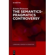 The Semantics-Pragmatics Controversy by Kristina Borjesson