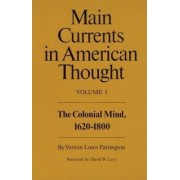Main Currents in American Thought: Colonial Mind, 1620-1800 v. 1 by Vernon Louis Parrington