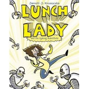 Lunch Lady and the Cyborg Substitute by Jarrett J Krosoczka