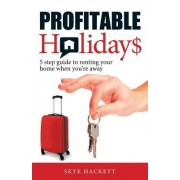 Profitable Holidays: 5 Step Guide to Renting Your Home When You're Away