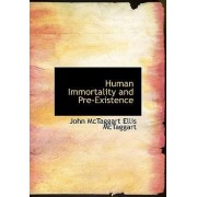 Human Immortality and Pre-Existence by John McTaggart Ellis McTaggart