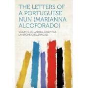 The Letters of a Portuguese Nun (Marianna Alcoforado) by Vicomte De Gabriel Joseph Guilleragues