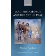 Vladimir Nabokov and the Art of Play by Thomas Karshan