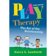 Play Therapy: The Art of the Relationship, Hardcover