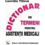 Dictionar de termeni pentru asistentii medicali - Lucretia Titirca