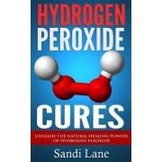 Hydrogen Peroxide Cures by Sandi Lane