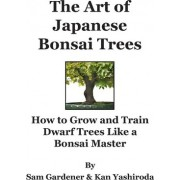 The Art of Japanese Bonsai Trees by Kan Yashiroda