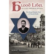 Blood Libel in Late Imperial Russia by Robert Weinberg