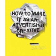 How to Make it as an Advertising Creative by Simon Veksner