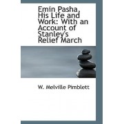 Emin Pasha, His Life and Work by W Melville Pimblett