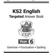 KS2 English Answers for Targeted Question Books: Grammar, Punctuation and Spelling - Year 6 by CGP Books