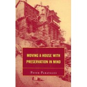 Moving a House with Preservation in Mind by Peter Paravalos