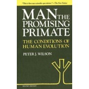 Man, the Promising Primate - The Conditions of Human Evolution (Second Edition) by Peter J. Wilson