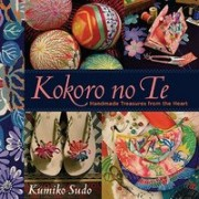 Kokoro No Te: Handmade Treasures from the Heart