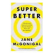 Superbetter: How a Gameful Life Can Make You Stronger Happier Braver and More Resilient