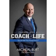 Everybody Needs a Coach in Life by Micheal Burt