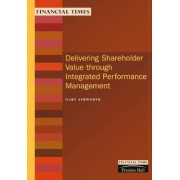 Delivering Shareholder Value Through Integrated Performance Management by Gary Ashworth