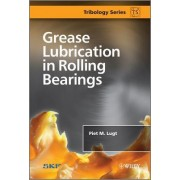 Grease Lubrication in Rolling Bearings by Piet M. Lugt