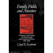 Family, Field and Ancestors by Lloyd E. Eastman